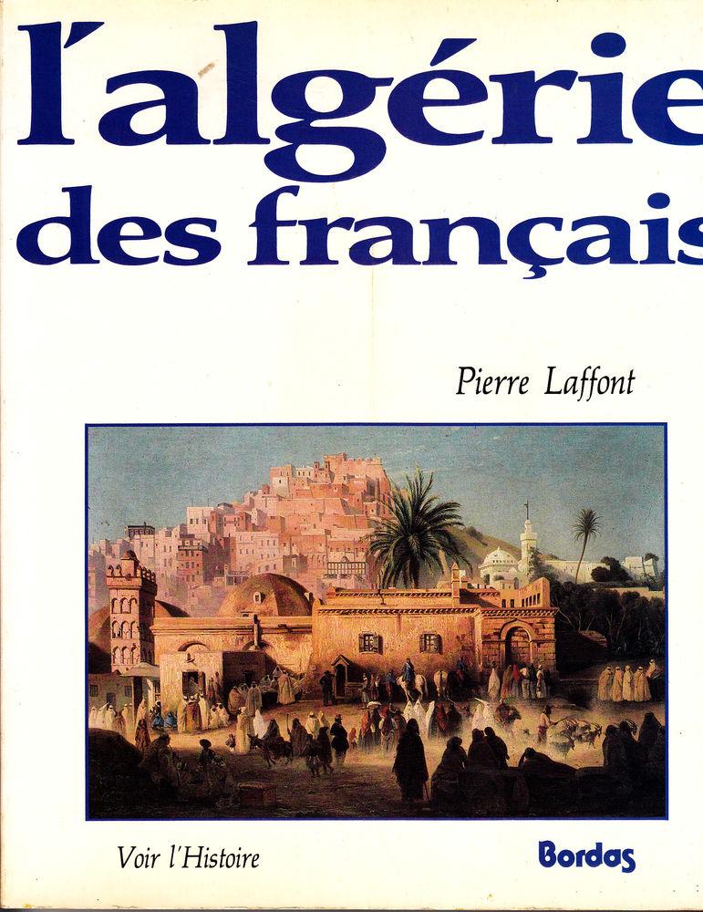 624 L'Algérie des Français PIERRE LAFFONT BORDAS  7 Lunel (34)