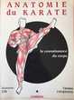 ANATOMIE DU KARATE. Tome 1, La connaissance du corps