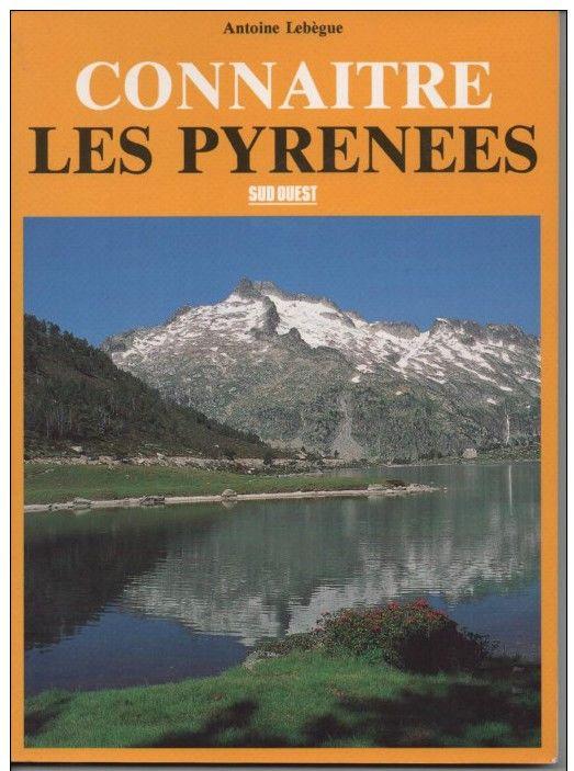 Antoine LEBEGUE Connaître les Pyrénées - Sud Ouest 5 Montauban (82)