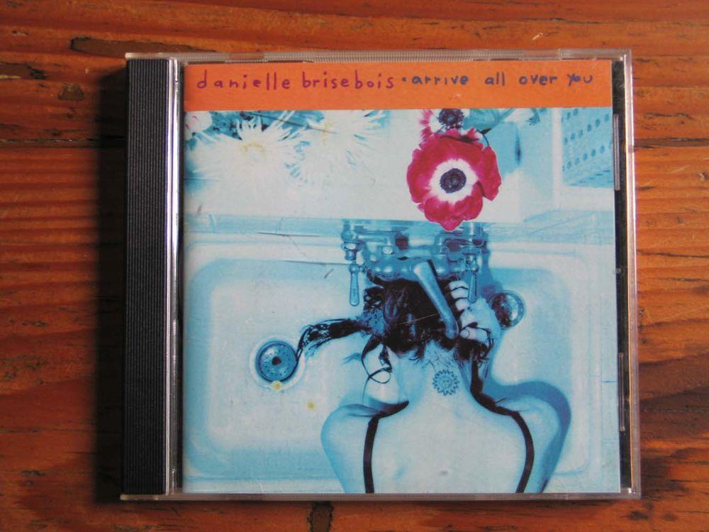 CD   Arrive all over you  de Danielle Brisebois 2 Strasbourg (67)