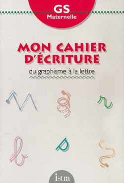 MON CAHIER D'ECRITURE - Grande Section MATERNELLE 3 Semoy (45)