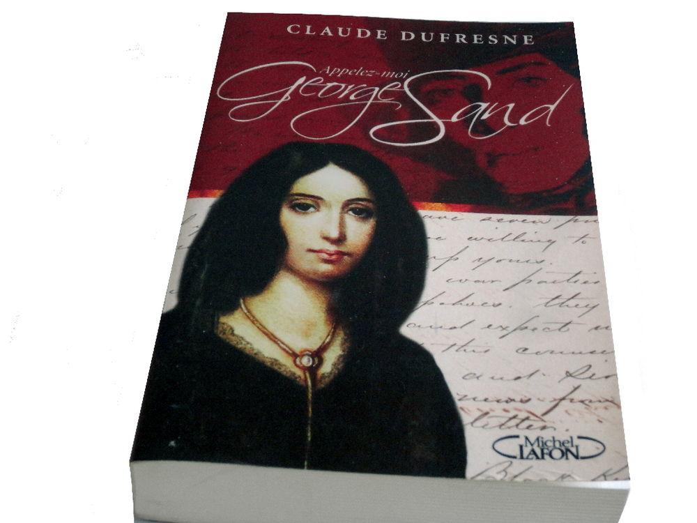 Claude Dufresne :   Appelez-moi George Sand  3 Mazingarbe (62)