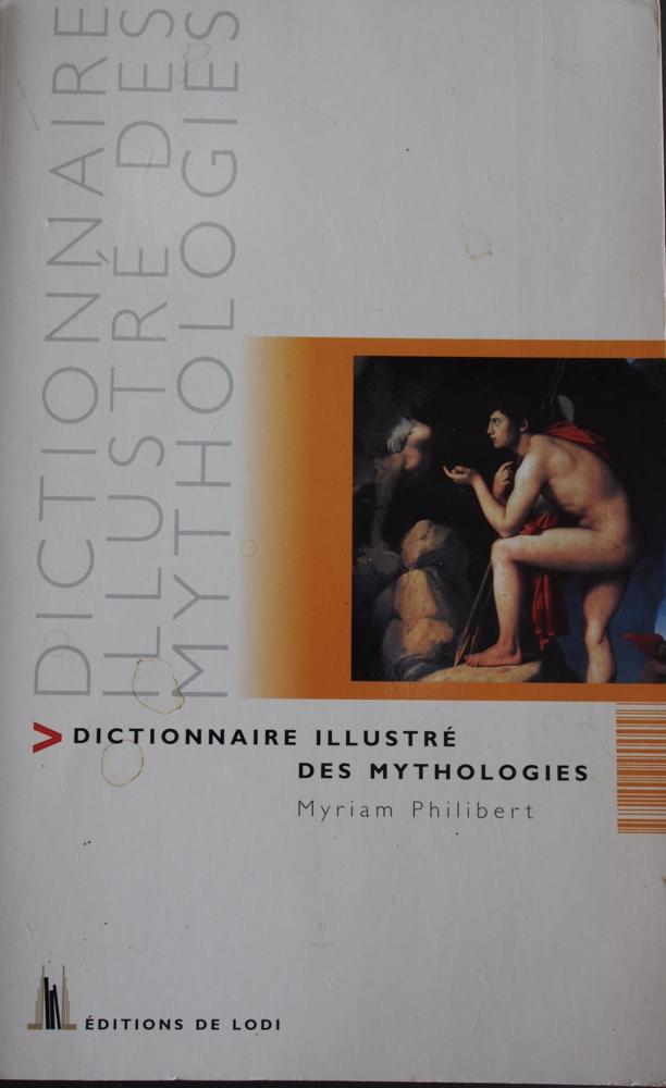 Dictionnaire illustré des mythologies - Myriam Philibert, 10 Rennes (35)