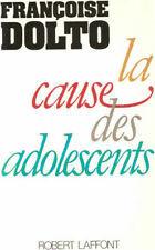 DOLTO Françoise, La cause des adolescents, Robert Laffont  10 Rouen (76)
