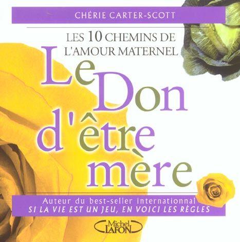 Le don d'etre mere ; les 10 chemins de l'amour maternel 2 Bougival (78)