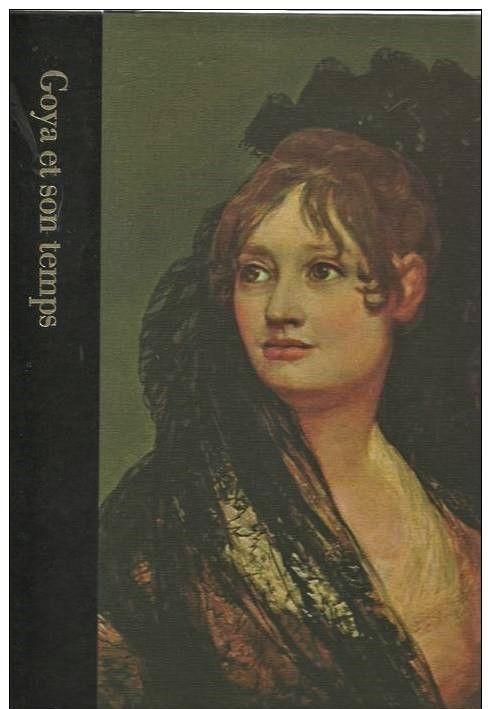 GOYA ET SON TEMPS 1746-1828 par Richard SCHICKEL Livres et BD