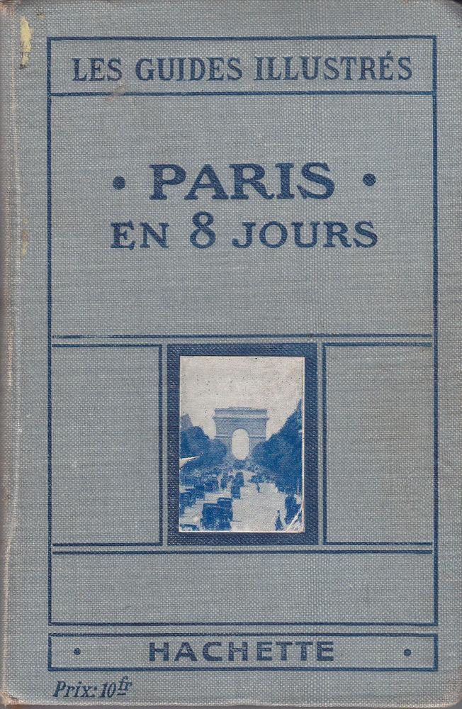 590 Les Guides Illustrés Paris en 8 jours Hachette 1925 0 Lunel (34)