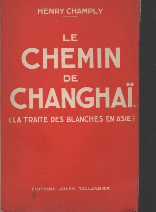 Henry CHAMPLY Le chemin de Changhaï / la traite des blanches en Asie / 1933 12 Montauban (82)