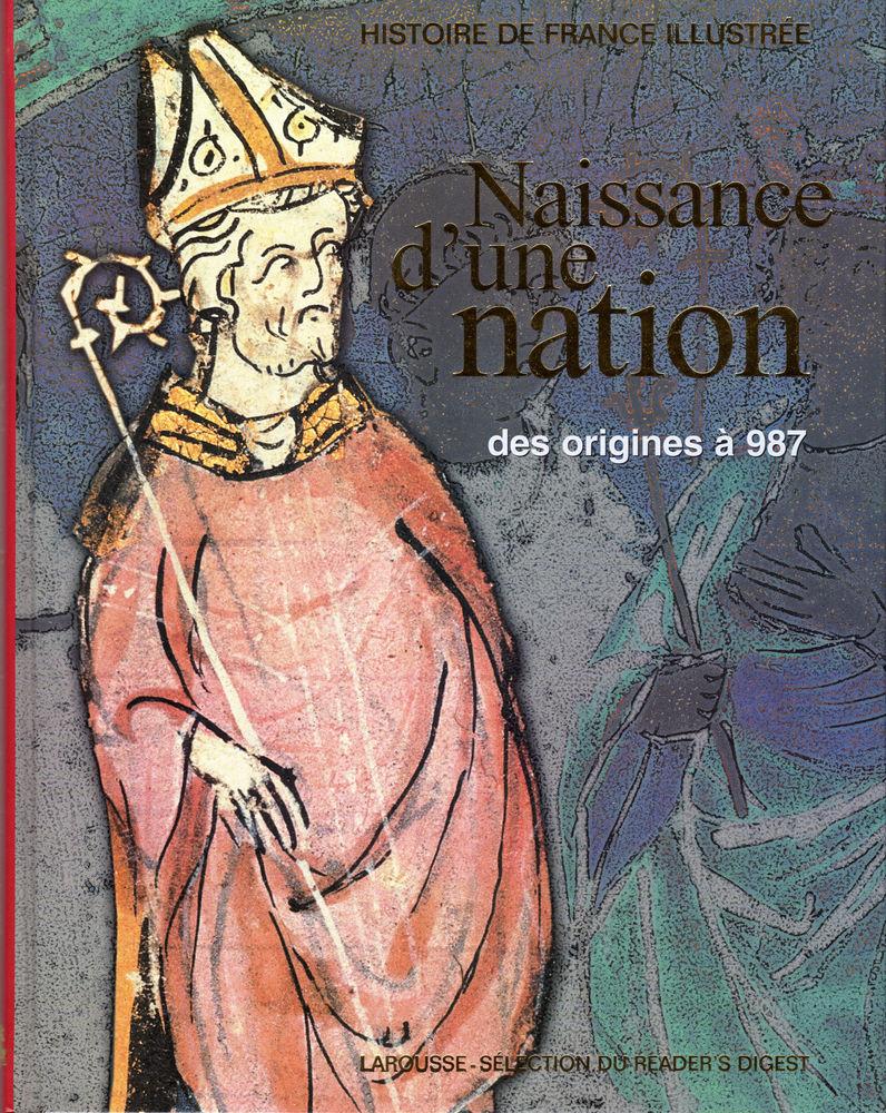 HISTOIRE DE FRANCE ILLUSTRÉE - NAISSANCE D'UNE NATION 7 Mouans-Sartoux (06)