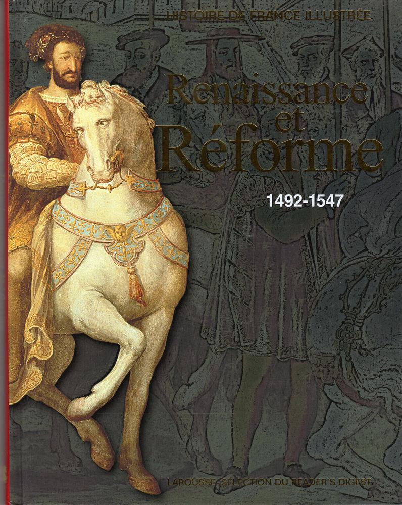 HISTOIRE DE FRANCE ILLUSTRÉE - RENAISSANCE ET RÉFORME  7 Mouans-Sartoux (06)