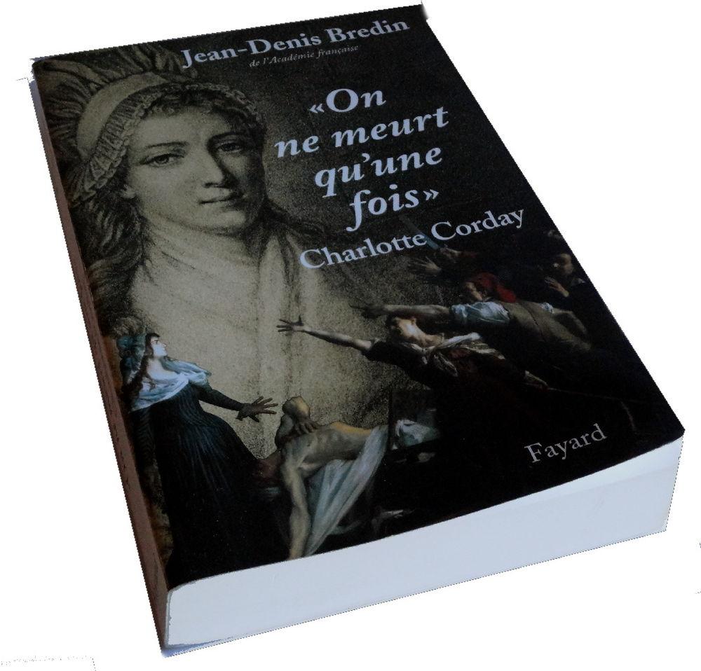 Jean-Denis BREDIN on ne meurt qu'une fois. Charlotte Corday 4 Mazingarbe (62)