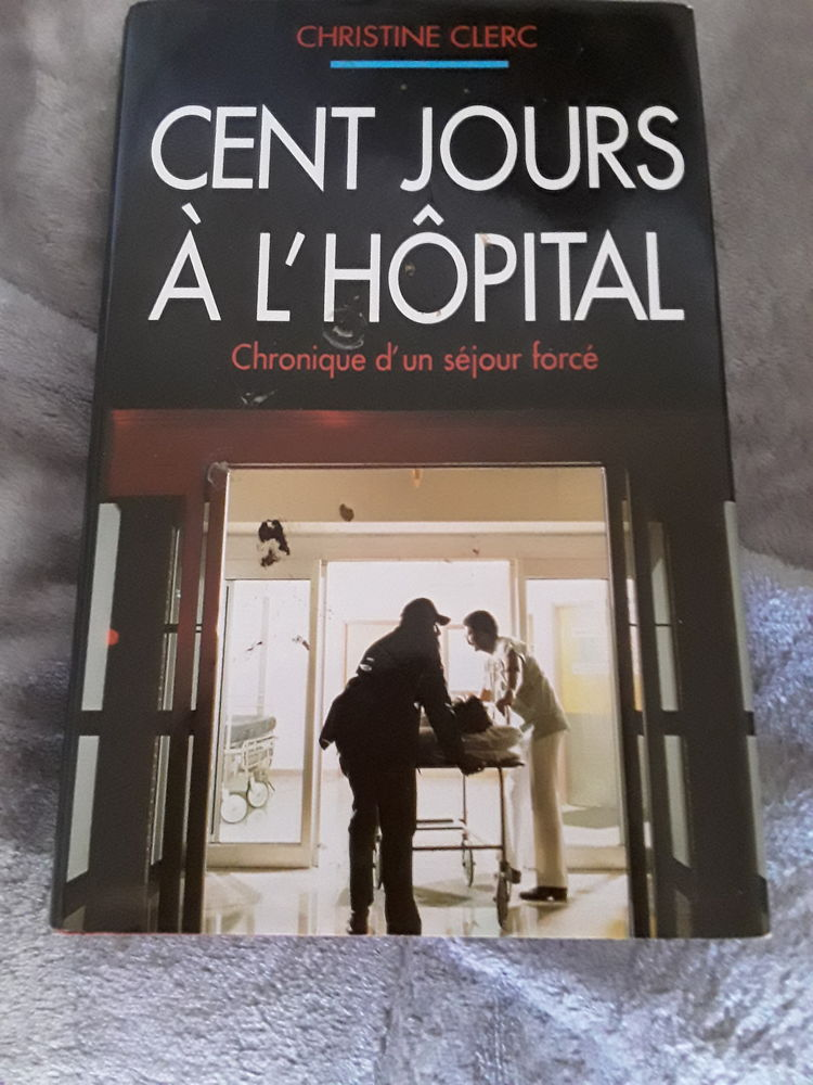 Livre Titre: cent jours à l hôpital Auteur: Christine Clerc 5 Thorigné-Fouillard (35)