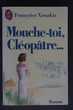 Mouche-toi, cleopatre *** Françoise Xenakis Livres et BD