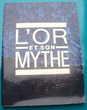 L'OR et son MYTHE Catalogue d'exposition 7 mai - 19 mai