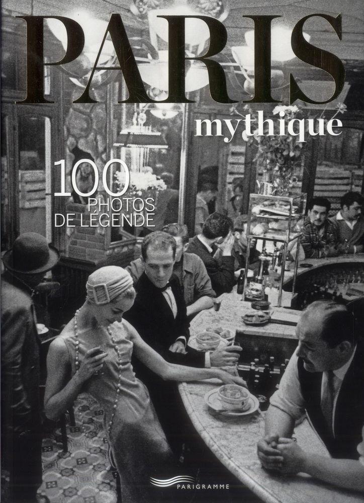 Paris mythique ; 100 photos de légende 5 Lanester (56)