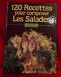 120 recettes pour composer les salades