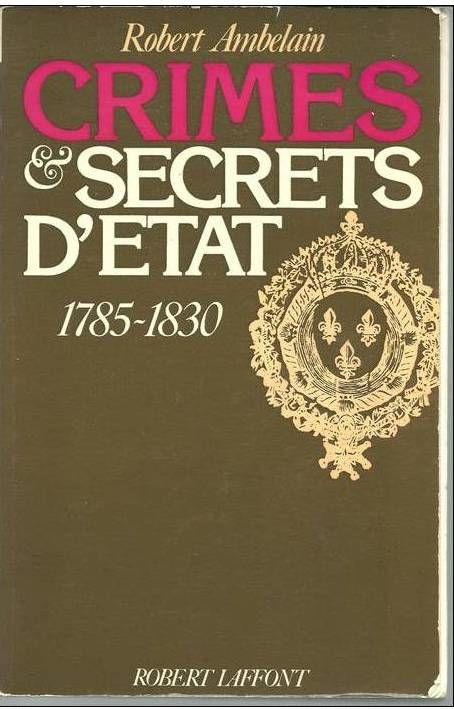 Robert AMBELAIN Crimes et secrets d'Etat 1785 - 1830 Livres et BD