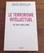 Le terrorisme intellectuel de 1945 à nos jours Jean Sévillia