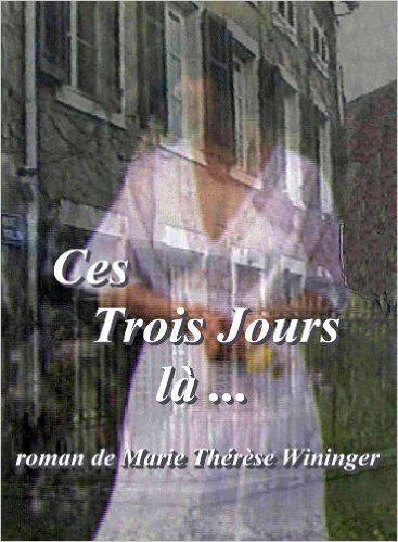 CES TROIS JOURS LA... de Marie-Thérèse WININGER 9 Draguignan (83)