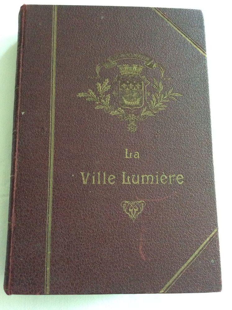 La Ville Lumière Anecdotes et Documents Collectif 1909       60 Gif-sur-Yvette (91)