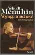 Yehudi Menuhin : Voyage inachevé (autobiographie)