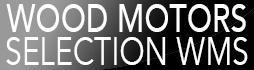 WOOD MOTORS SELECTION WMS